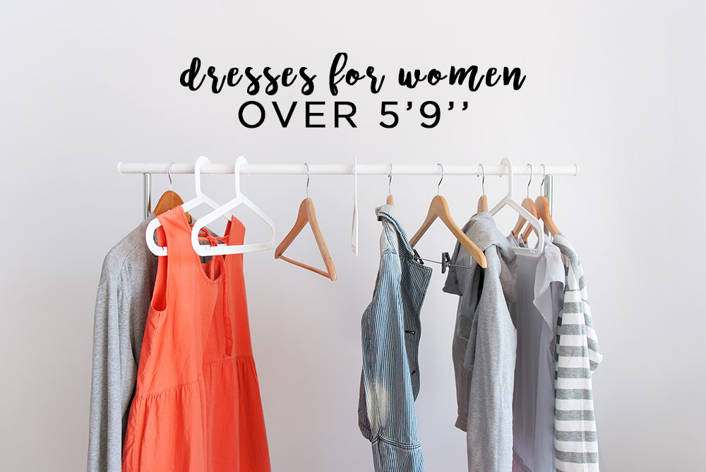 dresses for women over 5 foot 9 -- dresses for women over 5'9'' -- Women's clothing stores with tall sizes -- where to shop for clothes when you're tall -- tall clothing stores -- clothing stores for tall women
