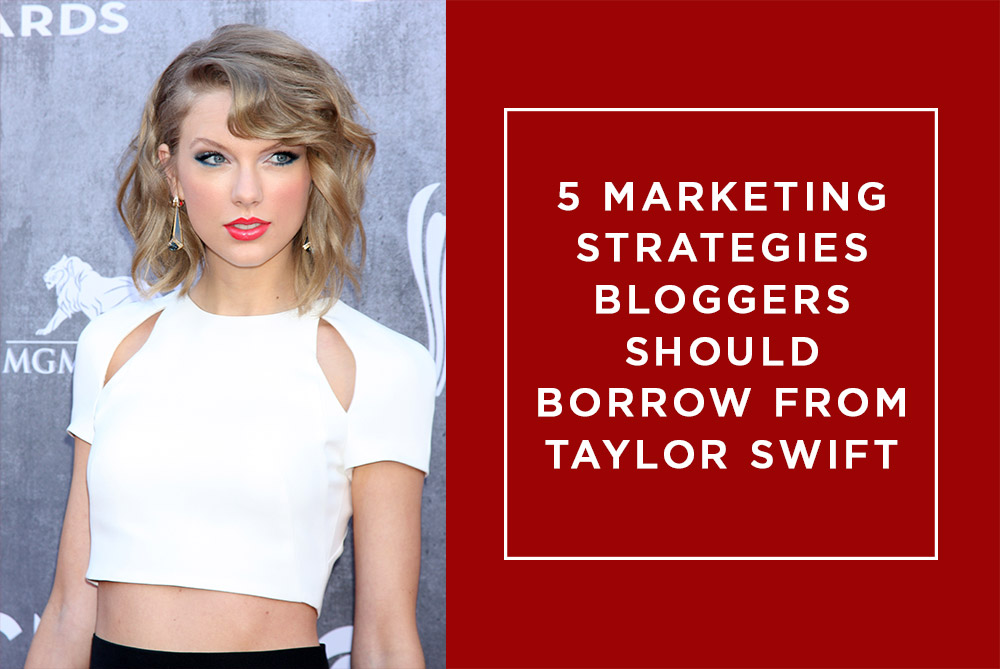Why bloggers should be paying attention to Taylor Swift - Taylor Swift marketing genius - Taylor Swift business plan - Taylor Swift marketing expert